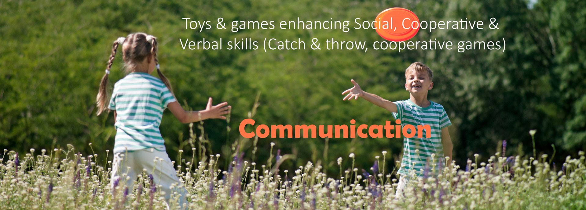 Communication: Toys & games enhancing Social, Cooperative & Verbal skills (Catch & throw, cooperative games