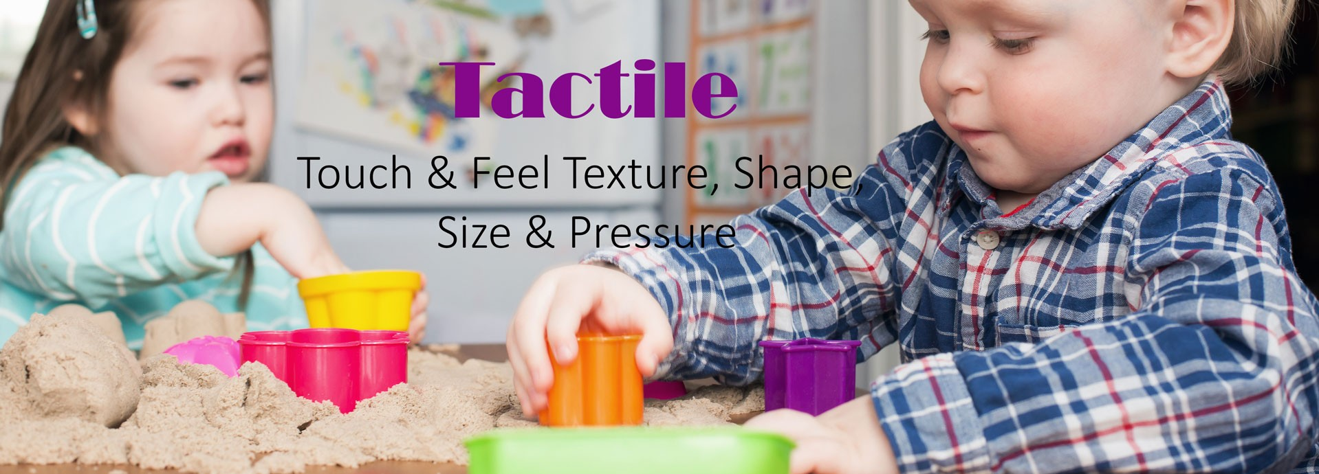 Tactile: Touch & Feel Texture, Shape, Size & Pressure (a child playing with spikey ball, kinetic sand, etc)